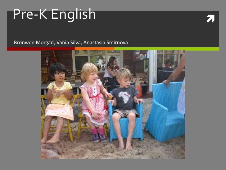 Pre-K English                                     Bronwen Morgan, Vania Silva, Anastasia Smirnova