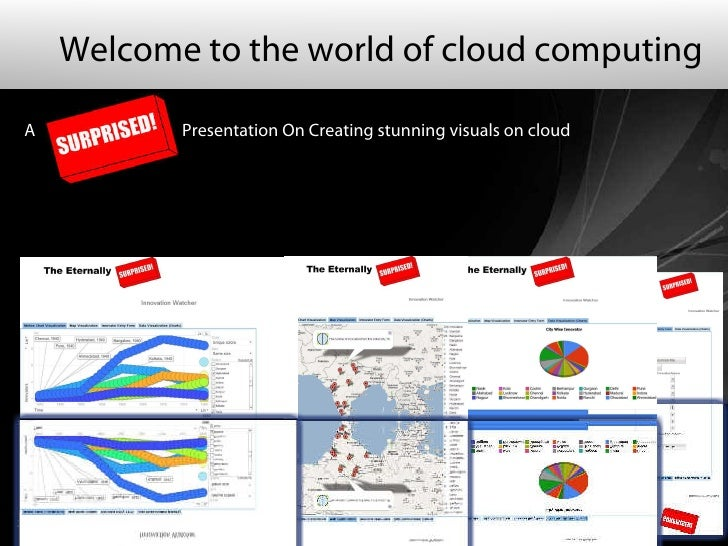 Welcome to the world of cloud computing    A                                    Presentation On Creating stunning visuals ...
