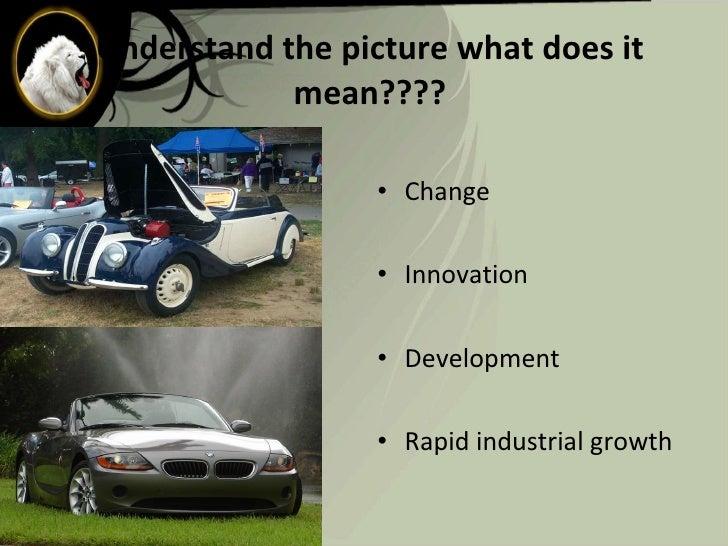Understand the picture what does it mean???? <ul><li>Change  </li></ul><ul><li>Innovation </li></ul><ul><li>Development </...