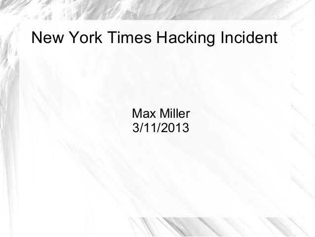 New York Times Hacking Incident            Max Miller            3/11/2013