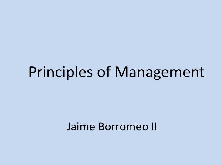 Principles of Management<br />Jaime Borromeo II<br />