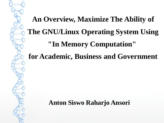 """An Overview, Maximize The Ability of The GNU/Linux Operating System Using """"In Memory Computation"""" for Academic, Business a..."""