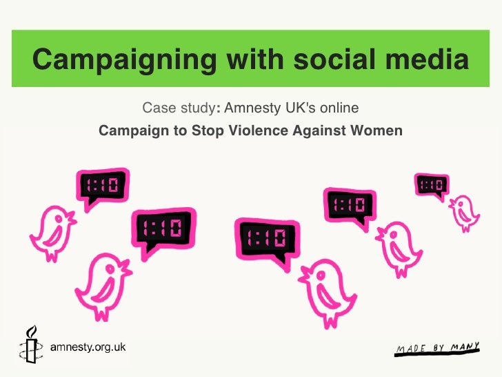 Campaigning with social media          Case study: Amnesty UK's online     Campaign to Stop Violence Against Women