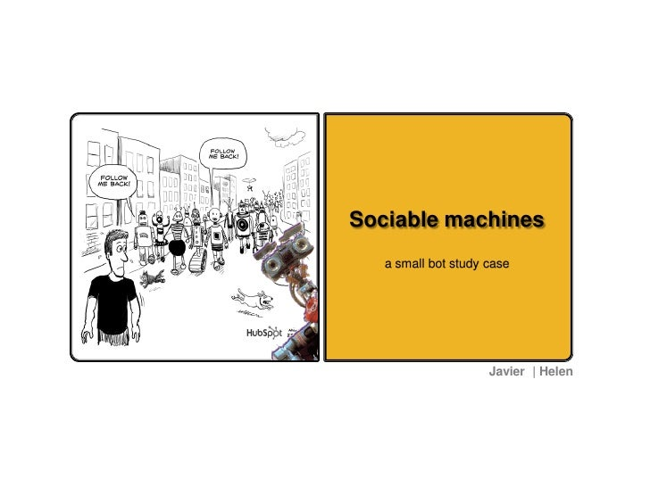Sociable machines    a small bot study case                          Javier | Helen