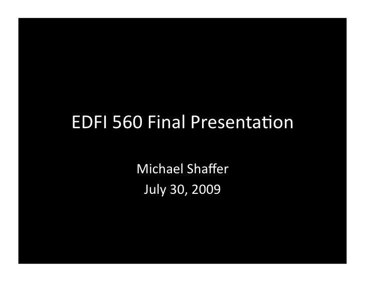 EDFI560FinalPresenta2on         MichaelShaffer         July30,2009