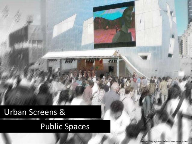 Urban Screens & Public Spaces Image: http://www.federationsquare.com.au