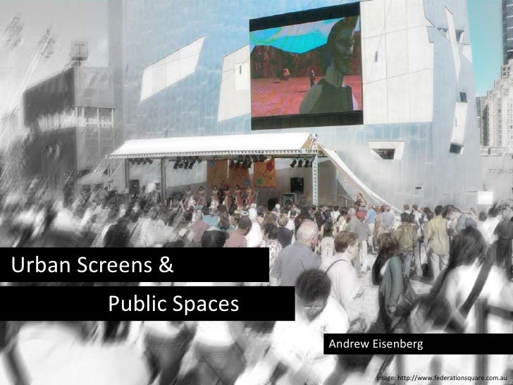 Urban Screens &<br />				Public Spaces <br />Andrew Eisenberg<br />Image: http://www.federationsquare.com.au<br />
