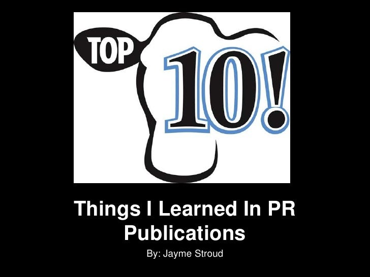 Things I Learned In PR Publications<br />By: Jayme Stroud<br />