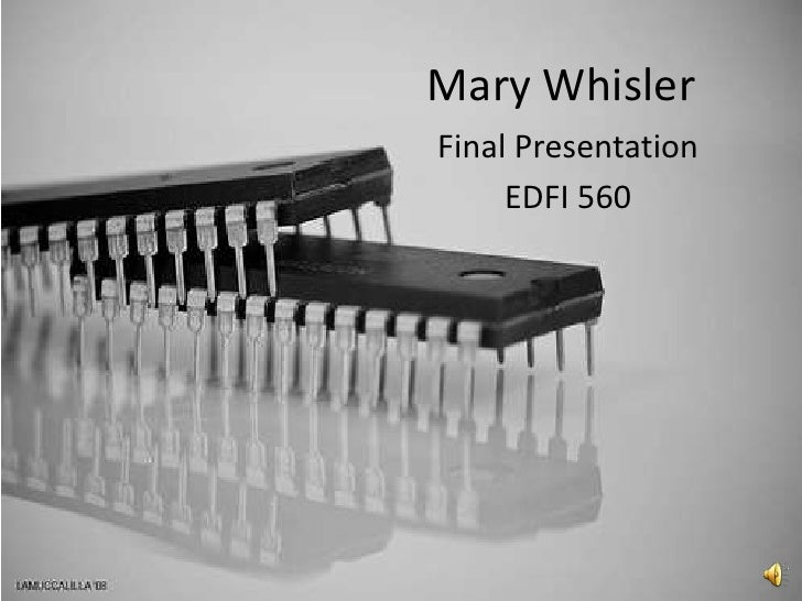 Mary Whisler<br />Final Presentation<br />EDFI 560<br />