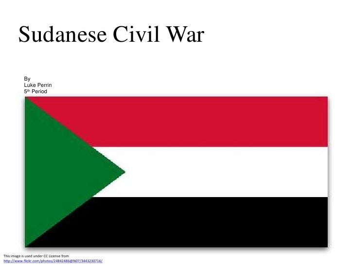 Sudanese Civil War<br />By<br />Luke Perrin<br />5th Period<br />This image is used under CC License from http://www.flick...