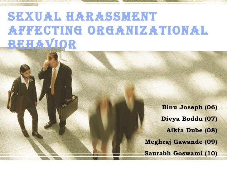 Sexual Harassment Affecting Organizational Behavior Binu Joseph (06) Divya Boddu (07) Aikta Dube (08) Meghraj Gawande (09)...