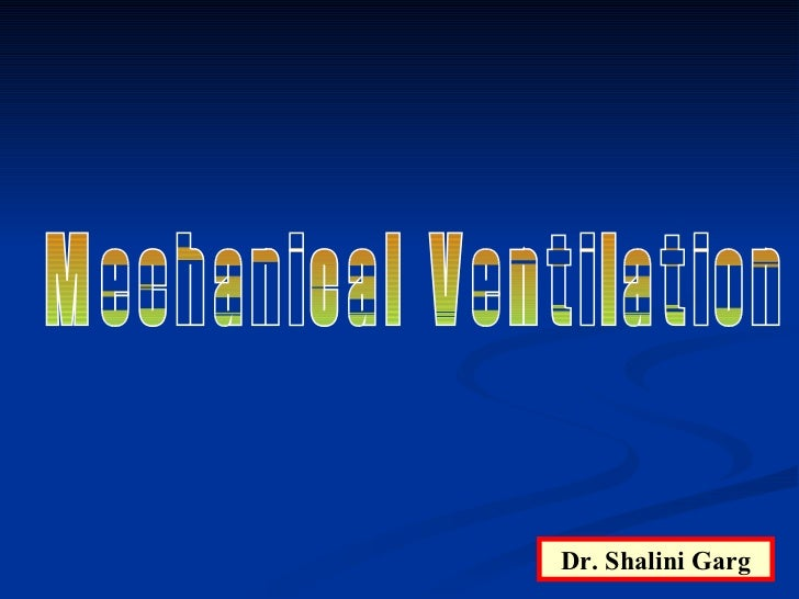 Mechanical Ventilation Dr. Shalini Garg