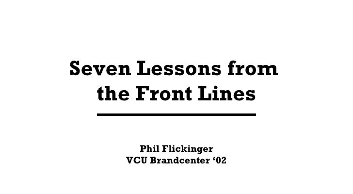 Seven Lessons from  the Front Lines Phil Flickinger VCU Brandcenter '02