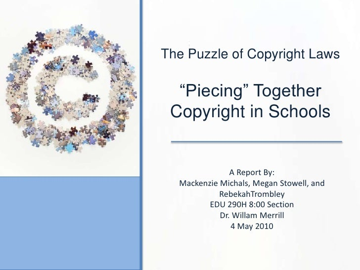 """The Puzzle of Copyright Laws<br />""""Piecing"""" Together     Copyright in Schools<br />A Report By:<br />Mackenzie Michals, Me..."""