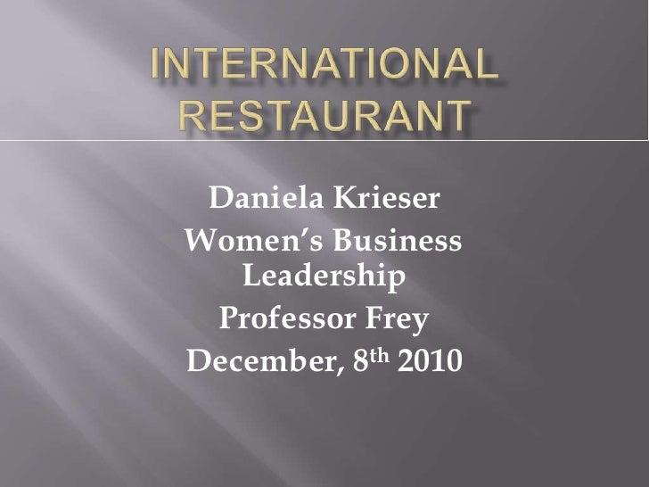 International Restaurant<br />Daniela Krieser<br />Women's Business Leadership<br />Professor Frey<br />December, 8th 2010...