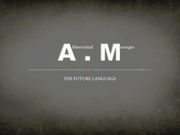 A . M<br />bbreviated<br />essages<br />THE FUTURE LANGUAGE<br />