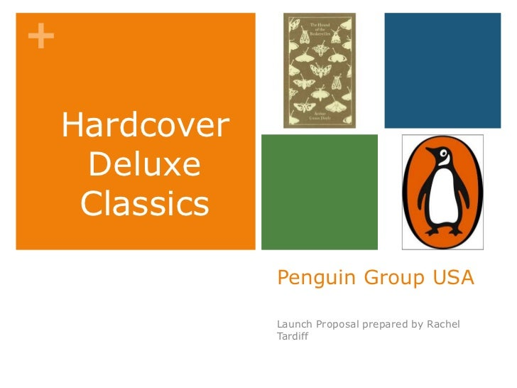 Penguin Group USA<br />Launch Proposal prepared by Rachel Tardiff<br />Hardcover Deluxe Classics<br />