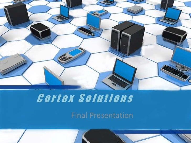 Cortex Solutions<br />Final Presentation<br />