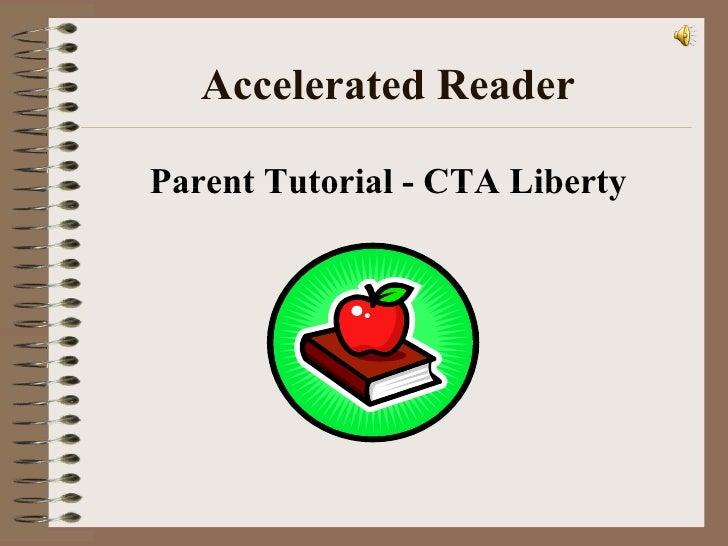 Accelerated Reader <ul><li>Parent Tutorial - CTA Liberty </li></ul>