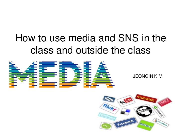How to use media and SNS in the  class and outside the class                        JEONGIN KIM