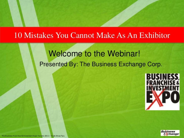 10 Mistakes You Cannot Make As An Exhibitor                                                     Welcome to the Webinar!   ...