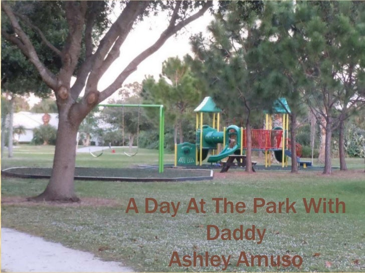 A Day At The Park With        Daddy    Ashley Amuso