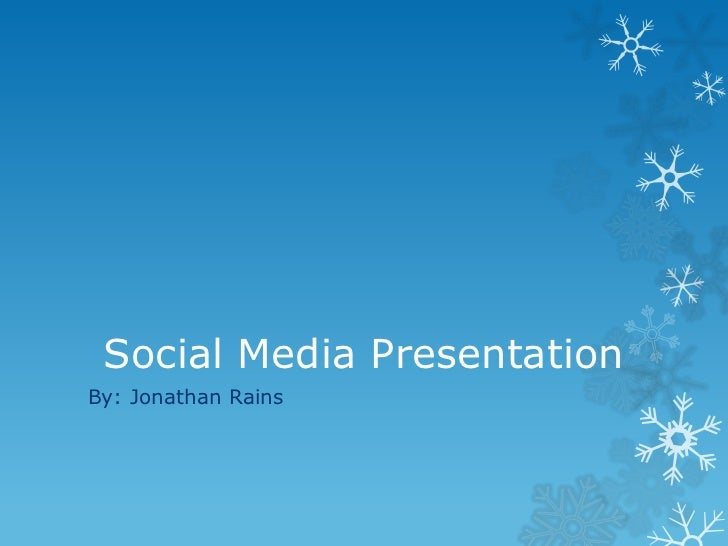 Social Media PresentationBy: Jonathan Rains