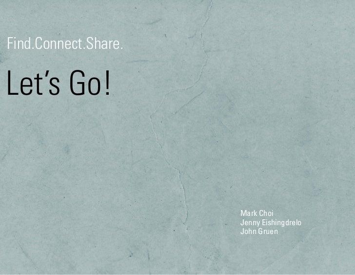 Find.Connect.Share.Let's Go!                      Mark Choi                      Jenny Eishingdrelo                      J...