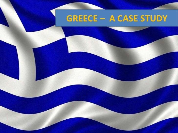 GREECE – A CASE STUDY
