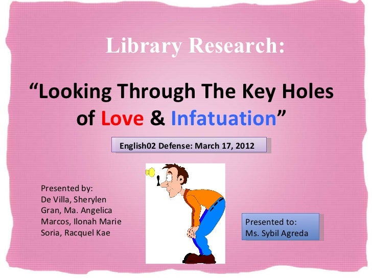 """Library Research:""""Looking Through The Key Holes    of Love & Infatuation""""                    English02 Defense: March 17, ..."""