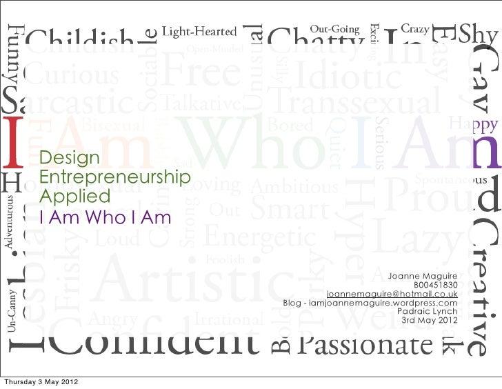 Design        Entrepreneurship        Applied        I Am Who I Am                                                  Joanne...
