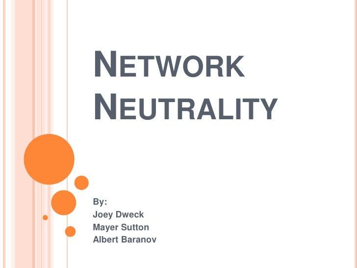 NETWORKNEUTRALITYBy:Joey DweckMayer SuttonAlbert Baranov