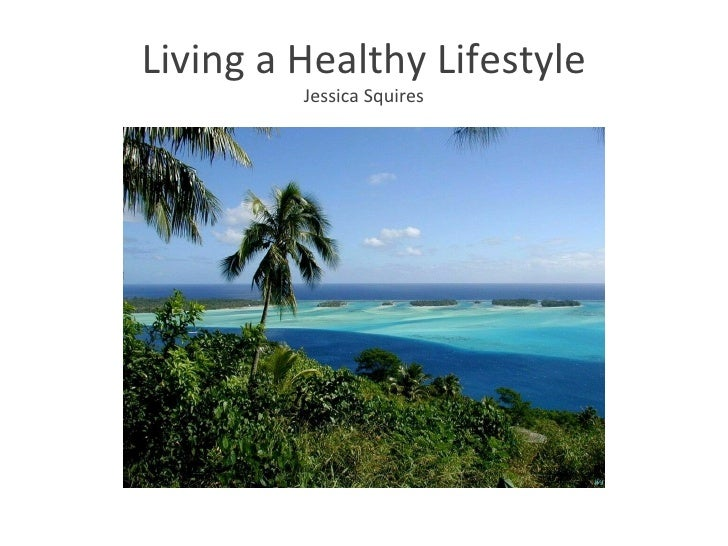 Living a Healthy Lifestyle         Jessica Squires