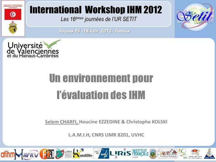 International Workshop IHM 2012         Les 16émes journées de l'UR SETIT        Sousse 15 -18 Juin 2012- Tunisie    Un en...