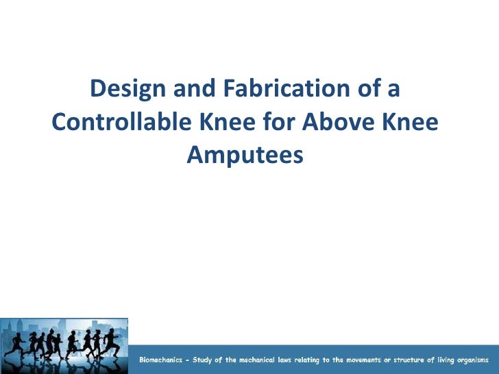 Design and Fabrication of aControllable Knee for Above Knee            Amputees
