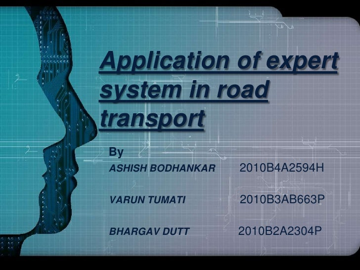 Application of expertsystem in roadtransportByASHISH BODHANKAR   2010B4A2594HVARUN TUMATI       2010B3AB663PBHARGAV DUTT  ...