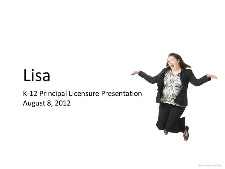 Lisa SjogrenK-12 Principal Licensure PresentationAugust 8, 2012                                        photo courtesy of R...