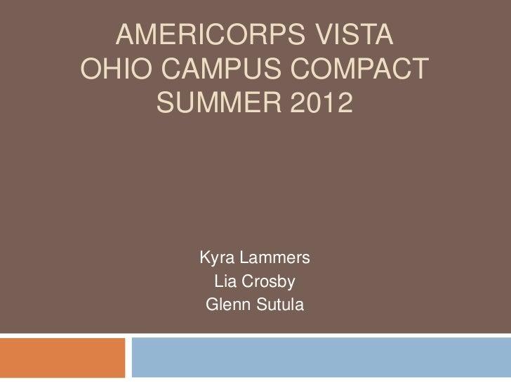 AMERICORPS VISTAOHIO CAMPUS COMPACT    SUMMER 2012      Kyra Lammers        Lia Crosby       Glenn Sutula