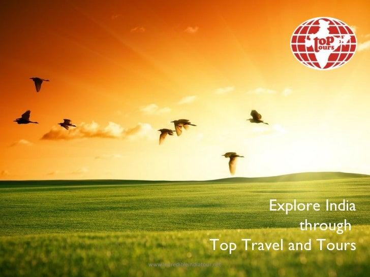 Explore India                                  through                      Top Travel and Tourswww.incredibleindiatour.net