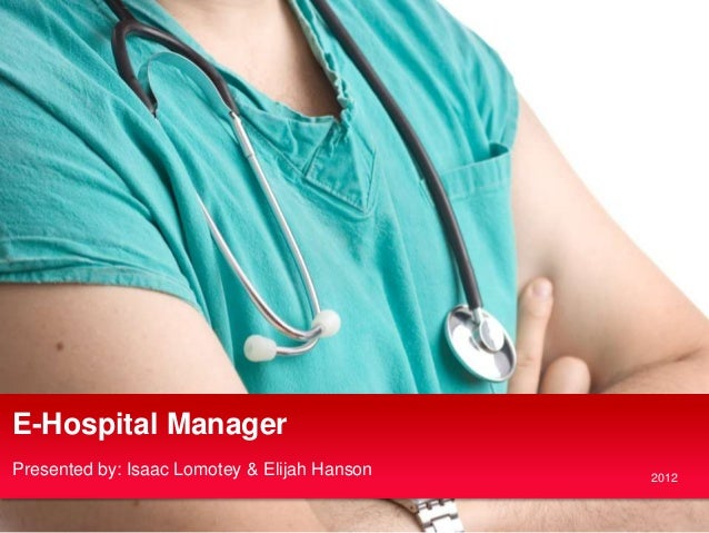 E-Hospital ManagerPresented by: Isaac Lomotey & Elijah Hanson   2012