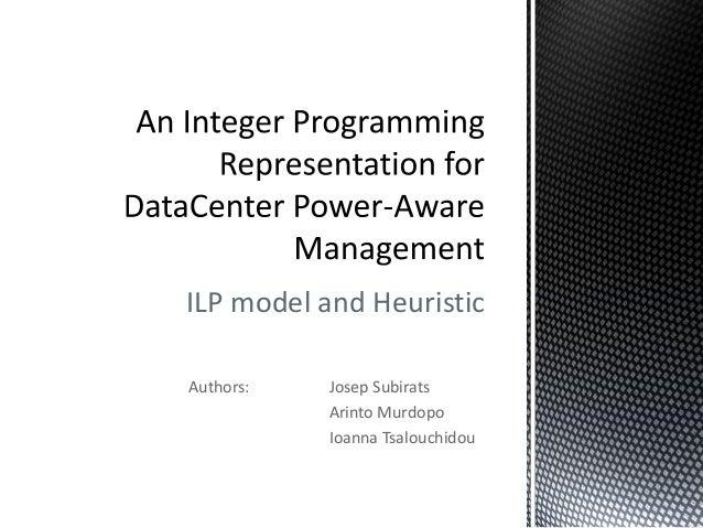 ILP model and HeuristicAuthors:   Josep Subirats           Arinto Murdopo           Ioanna Tsalouchidou