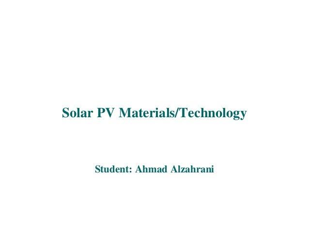 Solar PV Materials/Technology     Student: Ahmad Alzahrani