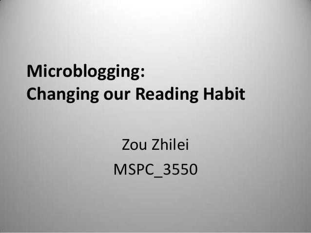 Microblogging:Changing our Reading Habit           Zou Zhilei          MSPC_3550