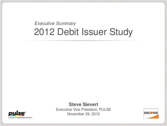 Executive Summary2012 Debit Issuer Study               Steve Sievert        Executive Vice President, PULSE              N...