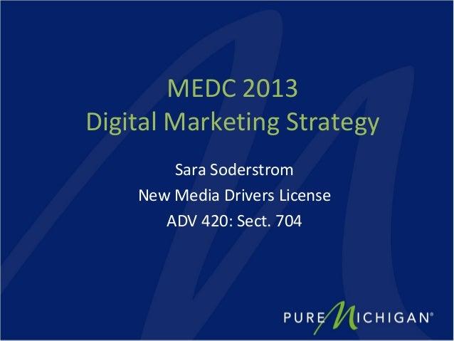 MEDC 2013Digital Marketing Strategy        Sara Soderstrom    New Media Drivers License       ADV 420: Sect. 704