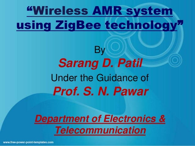 """Wireless AMR systemusing ZigBee technology""              By      Sarang D. Patil     Under the Guidance of     Prof. S. N..."