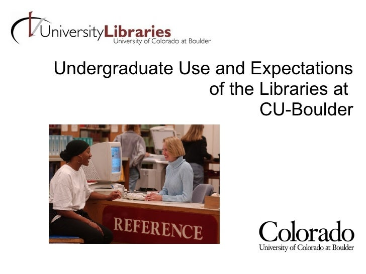 Undergraduate Use and Expectations of the Libraries at  CU-Boulder