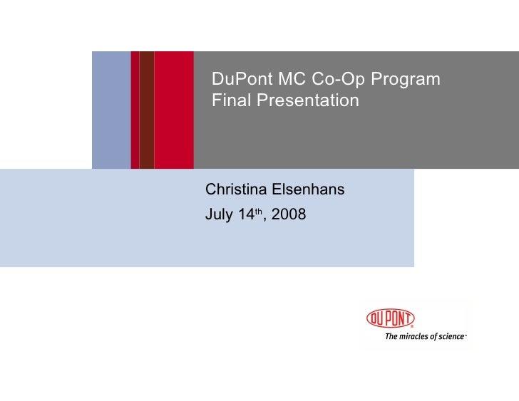 DuPont MC Co-Op Program  Final Presentation <ul><ul><ul><ul><li>Christina Elsenhans </li></ul></ul></ul></ul><ul><ul><ul><...