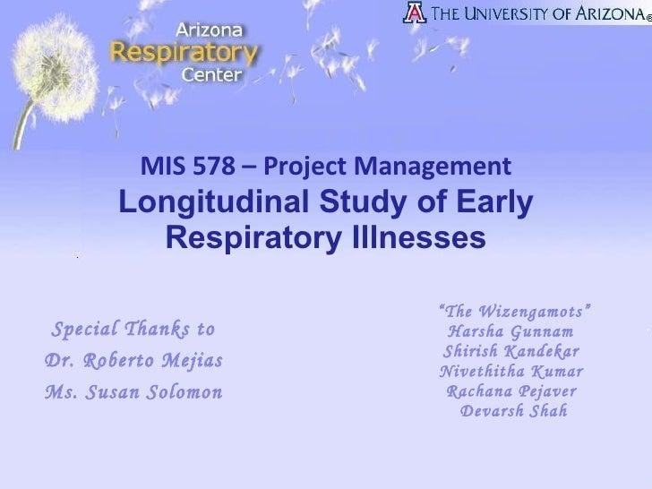 "MIS 578 – Project Management Longitudinal Study of Early Respiratory Illnesses "" The Wizengamots"" Harsha Gunnam  Shirish K..."