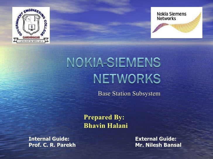 Base Station Subsystem Prepared By: Bhavin Halani   Internal Guide: External Guide: Prof. C. R. Parekh    Mr. Nilesh Bansal